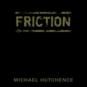 Friction_MichaelHutchence_AlbumArt_FINAL